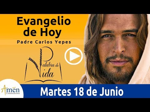 Frases de amigos - Evangelio de Hoy Martes 18 de Junio de 2019 l Padre Carlos Yepes