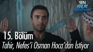 Video Tahir, Nefes'i Osman Hoca'dan istiyor - Sen Anlat Karadeniz 15. Bölüm MP3, 3GP, MP4, WEBM, AVI, FLV Agustus 2018
