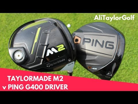 TAYLORMADE M2 DRIVER v PING G400 DRIVER