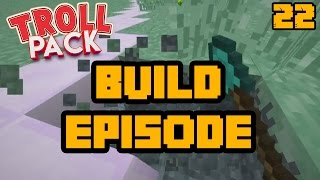A BUILD EPISODE!!!   Minecraft: Troll Pack Ep. 22