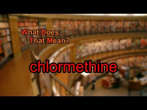 What does chlormethine mean?