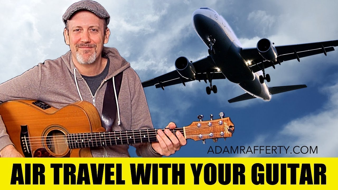 Air Travel With Your Acoustic Guitar – Adam Rafferty