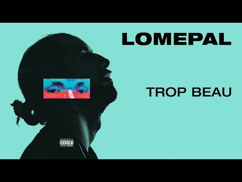 Lomepal - Trop beau (lyrics video)