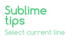 Sublime Tips: Selecting Current Line