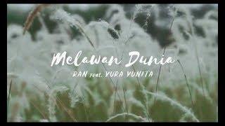 RAN Ft Yura Yunita - Melawan Dunia (Lirik)