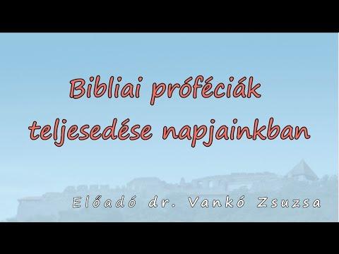 Bibliai próféciák teljesedése napjainkban - dr. Vankó Zsuzsa