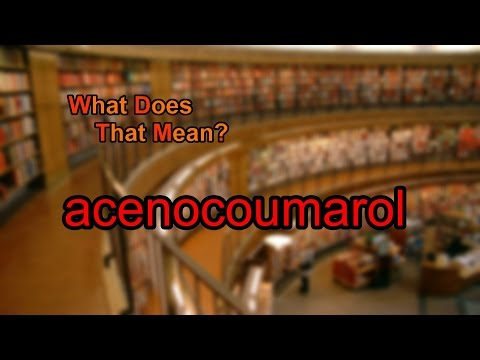 What does acenocoumarol mean?