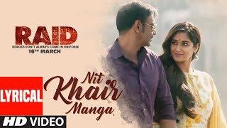 Video Nit Khair Manga Song (Lyrical) | RAID | Ajay Devgn | Ileana D'Cruz | Rahat Fateh Ali Khan MP3, 3GP, MP4, WEBM, AVI, FLV Oktober 2018