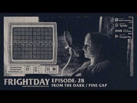 FRIGHTDAY Episode 28: From the Dark / Pine Gap