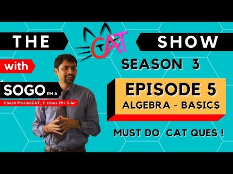 The CAT Show with SoGo   Must Do CAT Questions I Season 3 I Episode 5 I  IIM A I Algebra Basics