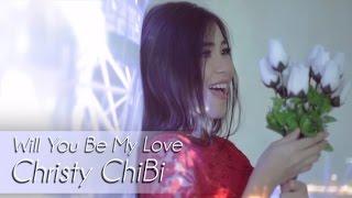 Video Christy ChiBi - Will You Be My Love MP3, 3GP, MP4, WEBM, AVI, FLV April 2018