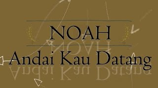 NOAH - Andai Kau Datang KARAOKE TANPA VOKAL