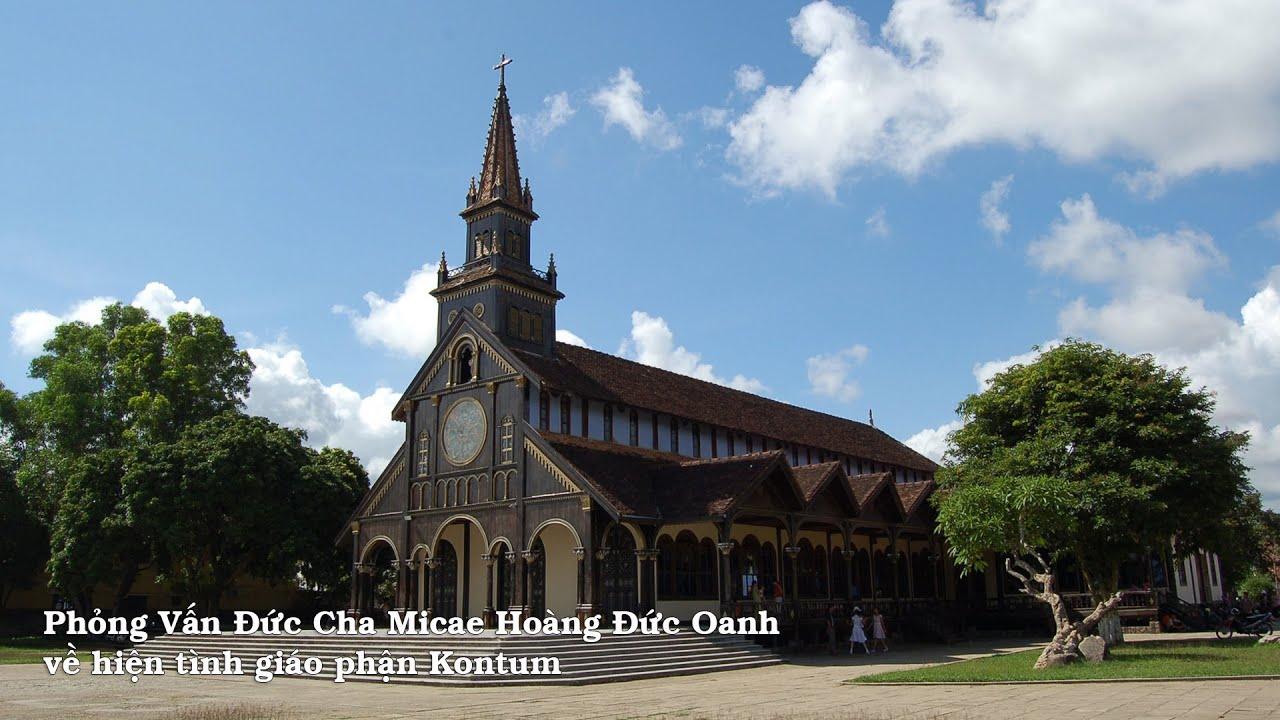 Phỏng vấn Đức Cha Micae Hoàng Đức Oanh về hiện tình giáo phận Kontum