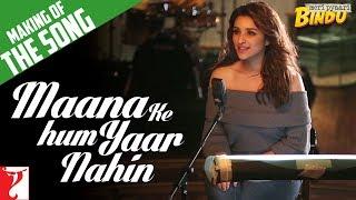 Making Of The Song - Maana Ke Hum Yaar Nahin   Meri Pyaari Bindu   Ayushmann   Parineeti