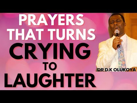 dr dk olukoya - Prayers That Turns Crying To Laughter