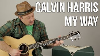 Calvin Harris - My Way - How to Play on Guitar - Lesson - Easy Acoustic Songs