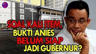 Video Soal Kali Item, Bukti Anies Belum Siap Jadi Gubernur? MP3, 3GP, MP4, WEBM, AVI, FLV Juli 2018