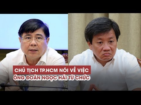 """Chủ tịch TP HCM nói về việc ông Đoàn Ngọc Hải từ chức """"chớp nhoáng"""" - Thời lượng: 5:50."""