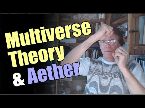 Multiverse Theory and Aether - Glenn Borchardt