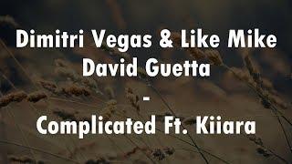 Dimitri Vegas & Like Mike vs David Guetta - Complicated Ft. Kiiara (Lyrics Video)