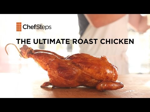 The Ultimate Roast Chicken • ChefSteps (видео)