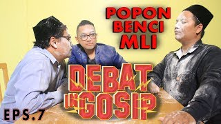 Video DEBAT IN GOSIP - POPON BENCI MLI MP3, 3GP, MP4, WEBM, AVI, FLV April 2019