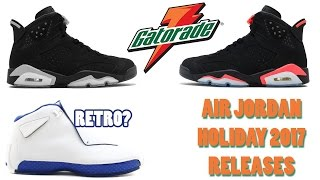 Sneaker News: Sharing some Air Jordan Holiday 2017 Releases which includes the Air Jordan 6 Gatorade and Air Jordan 6 Black University Red. Air Jordan 18 Ret...