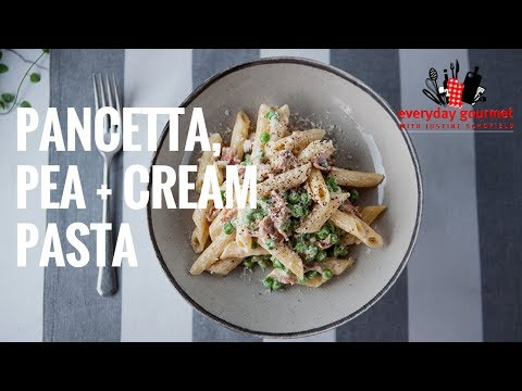 Pancetta, Pea & Cream Pasta|Everyday Gourmet S7 E8
