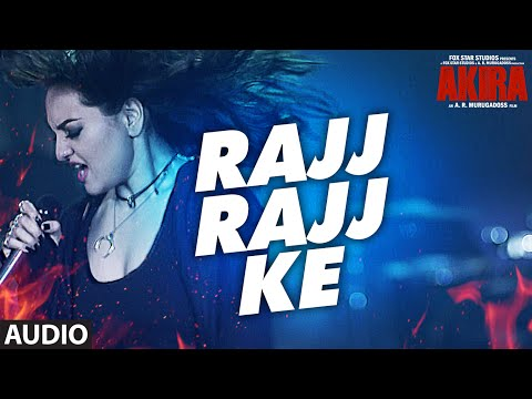 RAJJ RAJJ KE Full Audio Song | Akira | Sonakshi Si