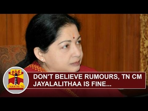 Dont-believe-rumours-TN-CM-Jayalalithaa-is-fine-Tamil-Nadu-Government-Thanthi-TV