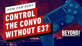 How Can Sony Control the Conversation Without E3? - Beyond 578 by Beyond!