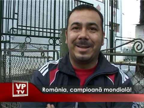 Romania, campioana mondiala
