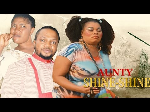 Aunty Shine-Shine - 2016 Latest NIgerian Nollywood Movie
