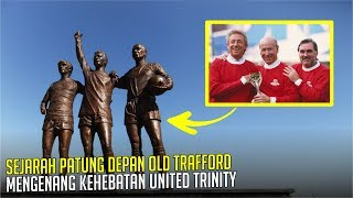 Video SEJARAH 3 PATUNG DI DEPAN OLD TRAFFORD : Mengenang Kehebatan United Trinity MP3, 3GP, MP4, WEBM, AVI, FLV April 2019