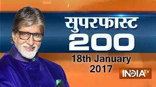Superfast 200 | 18th January 2017, 7:30 PM (Full Segment) - India TV