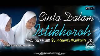 Gus Azmi - Cinta Dalam Istikharah - Subbanul Muslimin