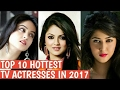 Top 10 - Hottest Indian TV actresses in 2017