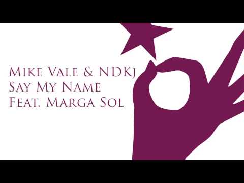 Mike Vale & NDKj - Say My Name feat.  Marga Sol (Original Mix)