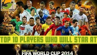 Top 10 Players Who Will Star At The Brazil World Cup 2014