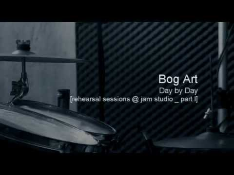 Bog art - Day by DAy - Rehearsal Sessions@jam2studios - part I.
