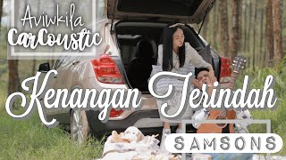 Video SAMSONS - KENANGAN TERINDAH (#CARCOUSTIC Cover by Aviwkila) MP3, 3GP, MP4, WEBM, AVI, FLV Mei 2019