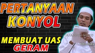 Video PERTANYAAN KONYOL, Mebuatn UAS Marah | Tanya Jawab Ustad Abdul Somad, Lc., MA MP3, 3GP, MP4, WEBM, AVI, FLV September 2018