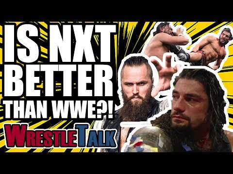 Is NXT BETTER Than WWE? | WrestleTalk Opinion