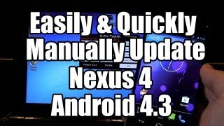 android 4.3 Nexus 4: How To Easily Manually Update To Android 4.3