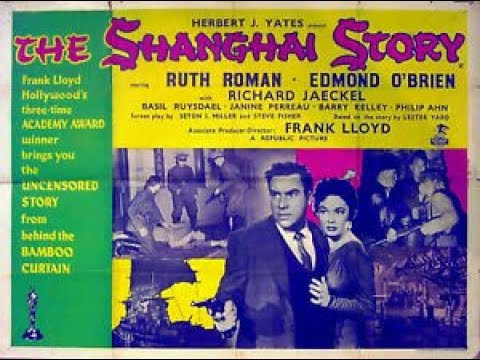 THE SHANGHAI STORY (Eng Sub) EDMOND O'BRIEN, Ruth Roman -produced & directed by Frank Lloyd in 1954