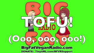 Big Fat Vegan Radio - Tofu (Cee Lo Green