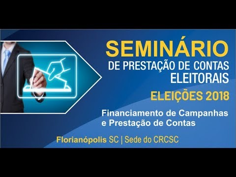 Seminário de Prestação de Contas Eleitorais - Eleições 2018 - PARTE 2