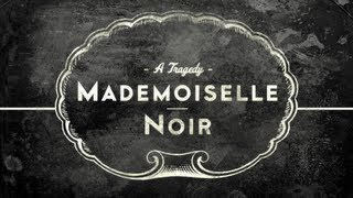 MADEMOISELLE NOIR: A Tragedy - YouTube