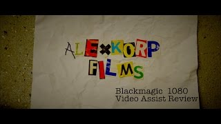 Alexkorp Films Blackmagic Video Assist Review