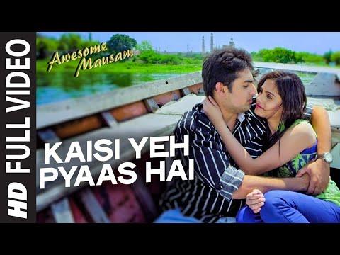 Kaisi Yeh Pyaas Hai Full Video Song | Awesome Mausam |  K.K., PRIYA BHATTACHARYA | T-Series